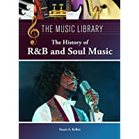 History of R&B and Soul Music (The Music Library)