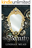 The Beauty: A Beauty and the Beast Fairytale Retelling (The Hunter Legends Book 2)