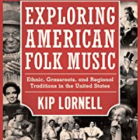 Exploring American Folk Music: Ethnic, Grassroots, and Regional Traditions in the...
