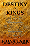 Destiny of Kings: Epic Heroic Fantasy Series (Covenant of Grace Series Book 1)