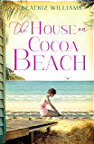 The House on Cocoa Beach: A sweeping epic love story, perfect for fans of historical romance
