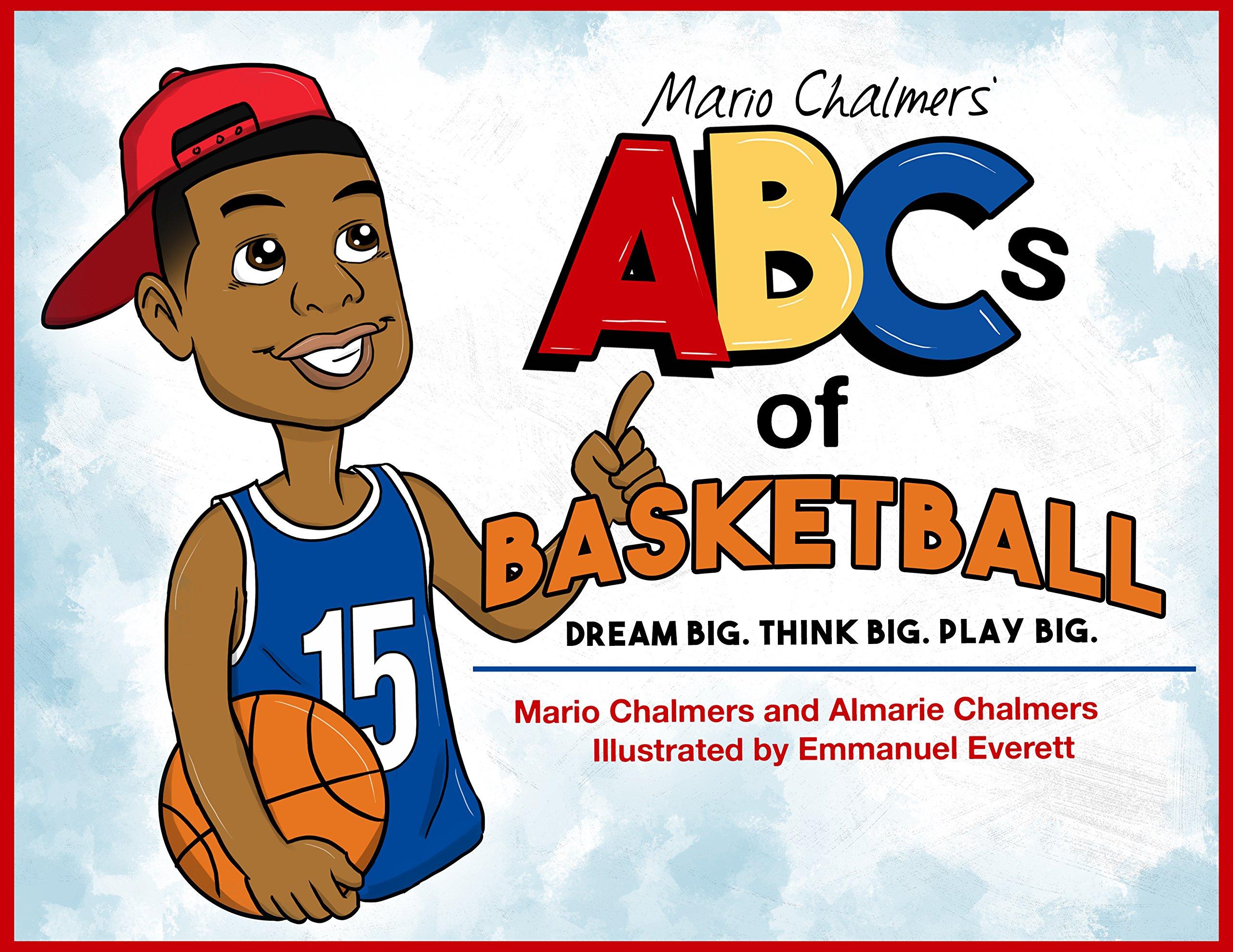Mario Chalmers' ABCs of Basketball, Dream Big. Think Big. Play Big