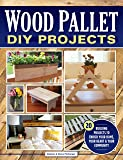 Wood Pallet DIY Projects: 20 Building Projects to Enrich Your Home, Your Heart & Your Community (Fox Chapel Publishing…