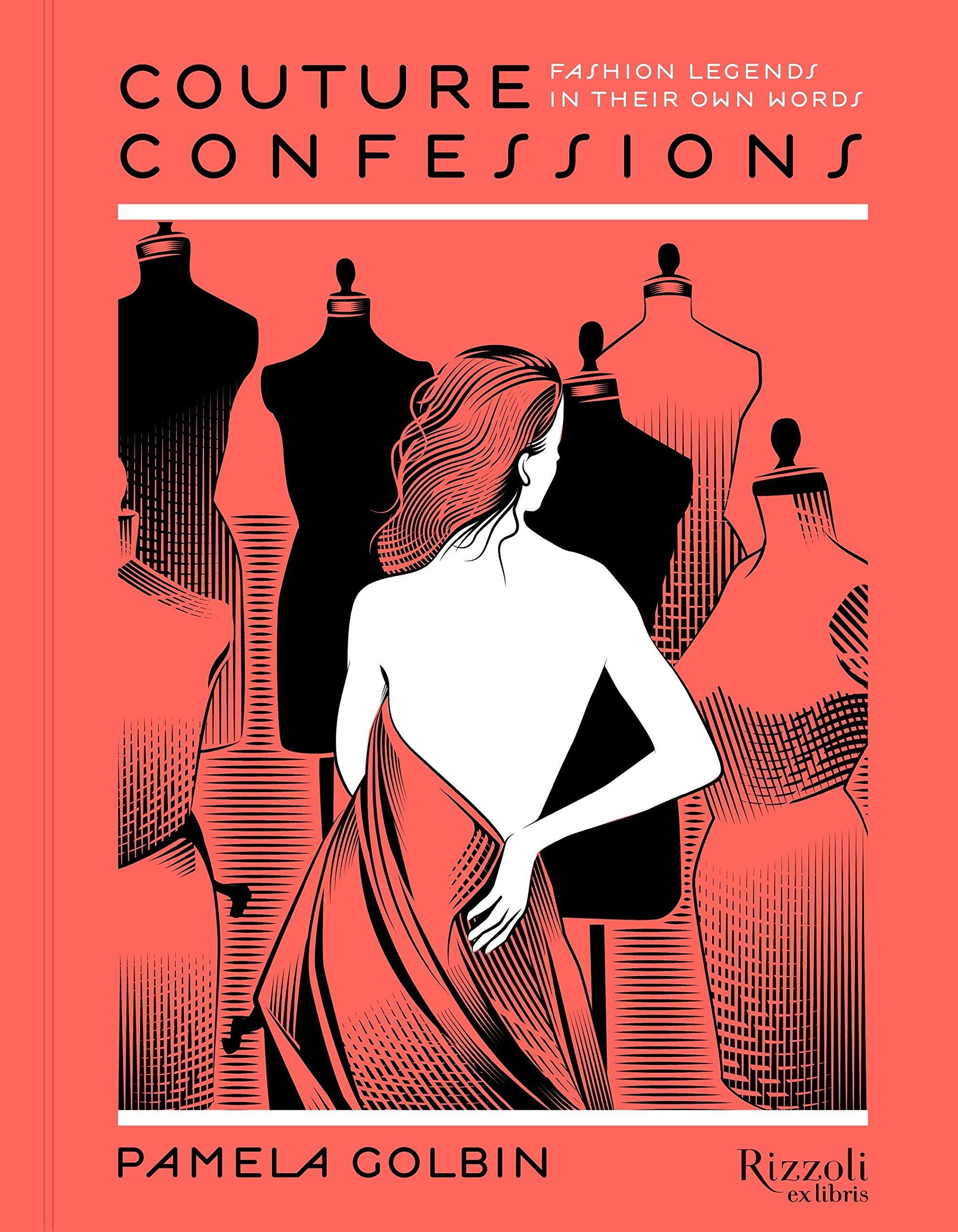 Couture Confessions Fashion Legends In Their Own Words Golbin Pamela Legendre Yann 9780847849031 Amazon Com Books