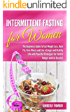 Intermittent  Fasting for Women: The Beginners Guide To Fast Weight Loss, Burn Fat, Cure Illness and Live a Longer and Healthy Life with Powerful Strategies for Control Hunger and Eat Stop Eat