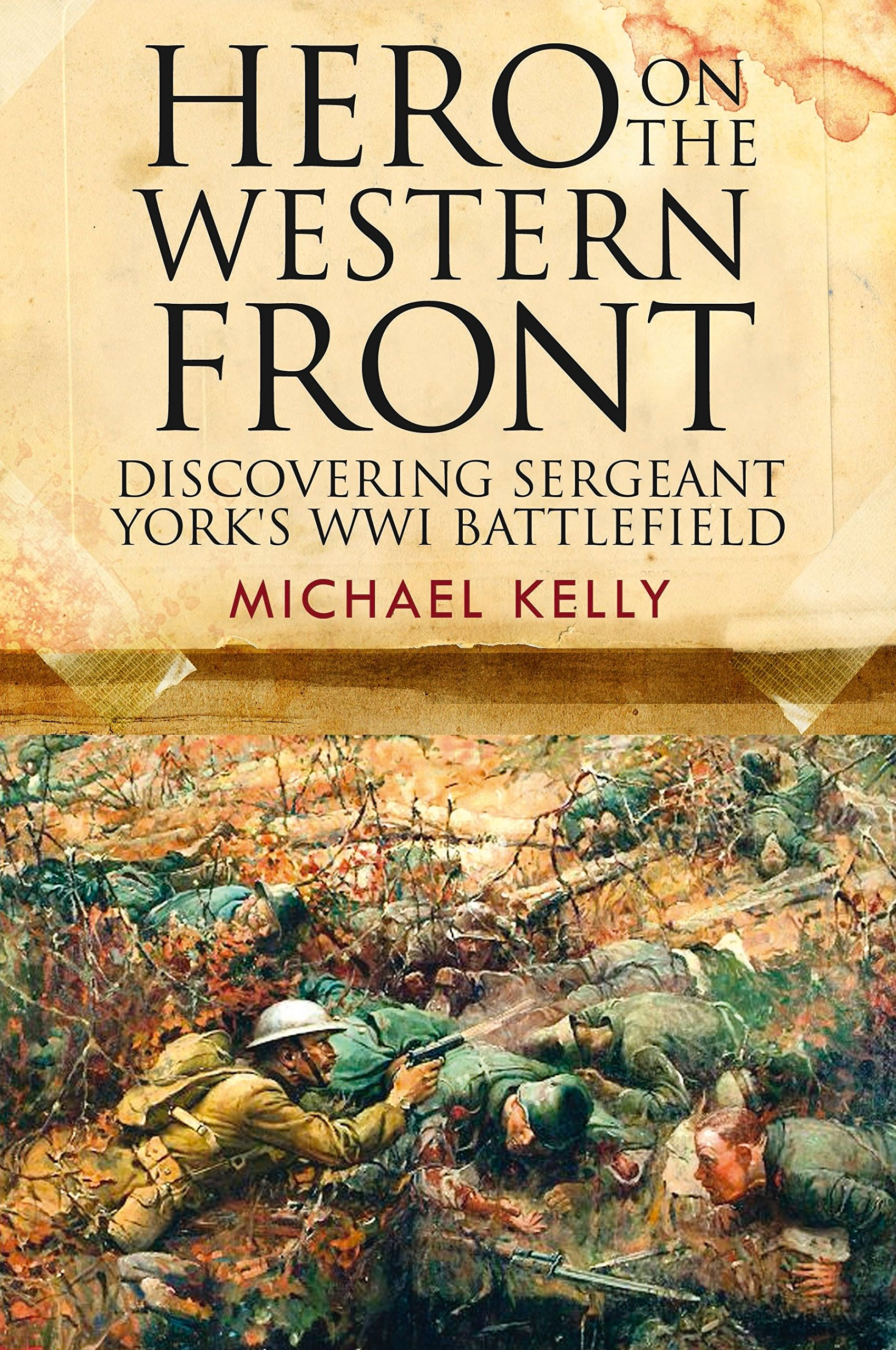 Hero on the Western Front: Discovering Alvin York's WWI Battlefield