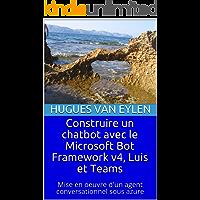 Construire un chatbot avec le Microsoft Bot Framework v4, Luis et Teams: Mise en oeuvre d'un agent conversationnel sous azure (French Edition)
