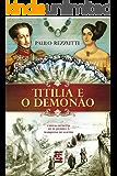 Titília e o Demonão: Cartas inéditas de Dom Pedro I à Marquesa de Santos