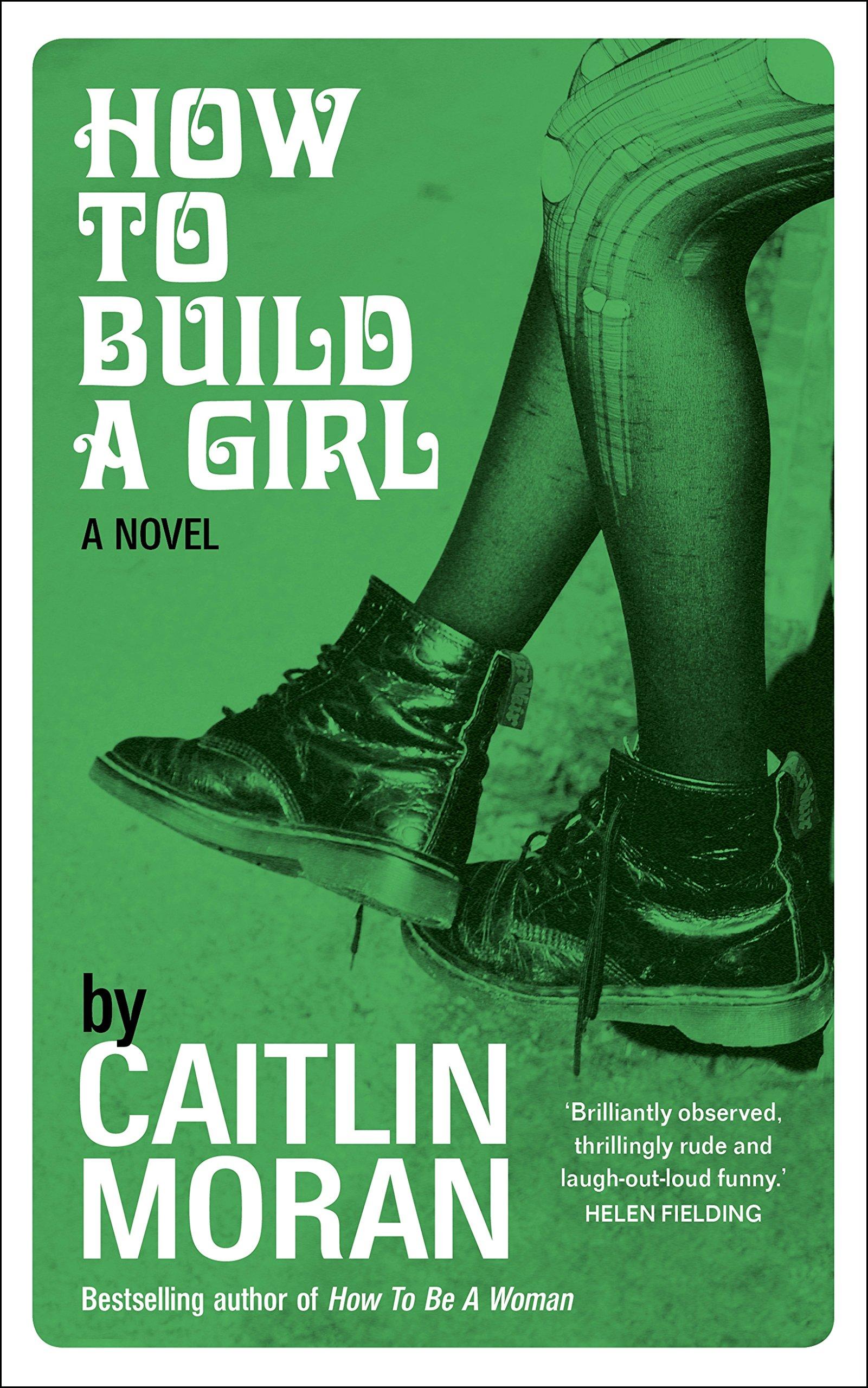 How to Build a Girl: Amazon.co.uk: Moran, Caitlin: 9780091949006: Books