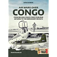Air Wars over Congo, Volume 1: 1960-1968: From Belgian Congo Force Publique Air Wing to the Mercenary Revolts (Africa@War)