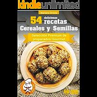 54 DELICIOSAS RECETAS - CEREALES Y SEMILLAS: Selección Premium de preparados Gourmet (Colección Los Elegidos del Chef  nº 12)