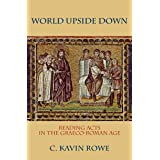 World Upside Down: Reading Acts in the Graeco-Roman Age