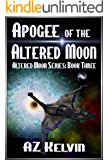 Apogee of the Altered Moon: Altered Moon Series: Book Three (The Altered Moon Series 3)
