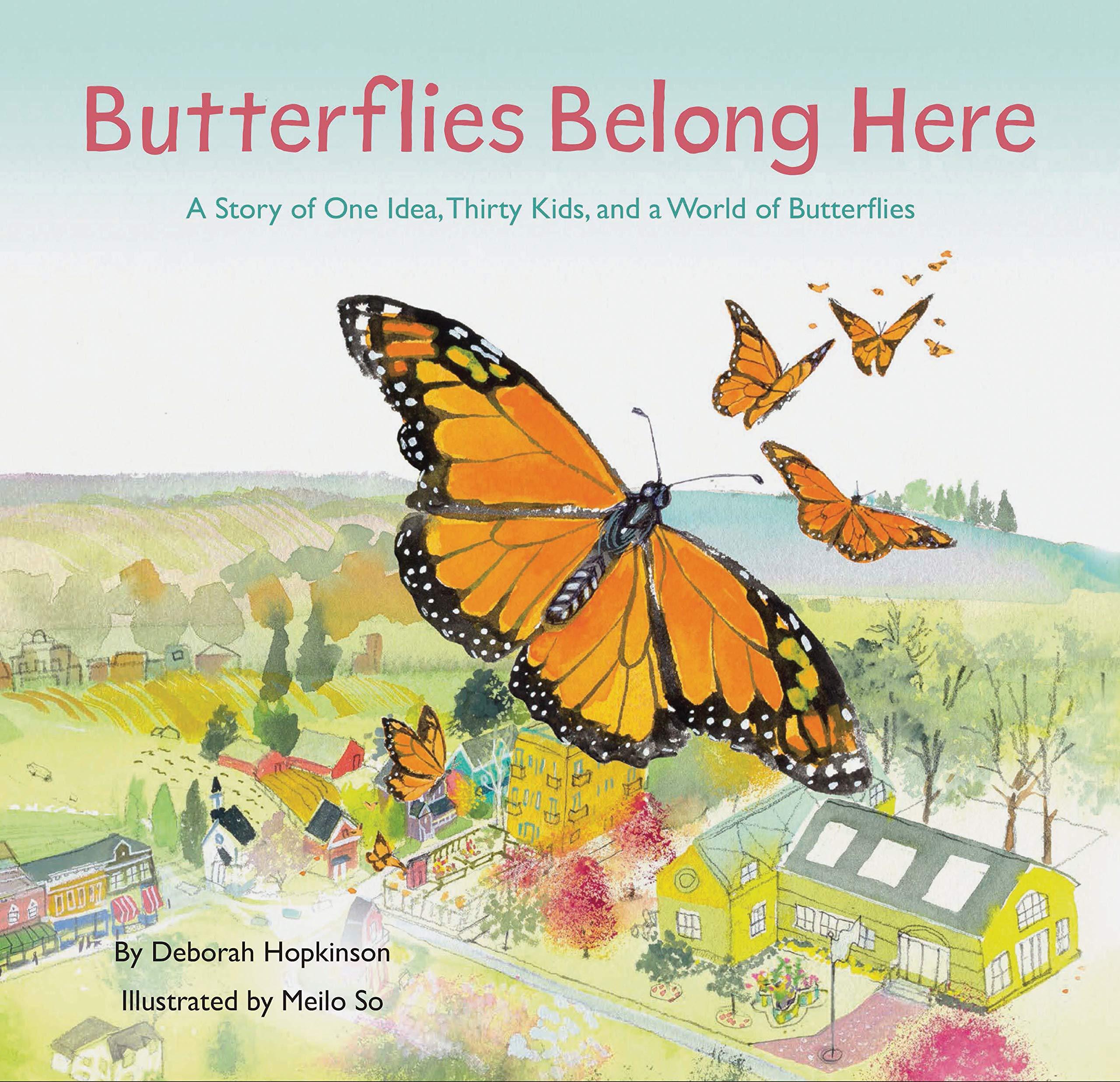 Butterflies Belong Here: A Story of One Idea, Thirty Kids, and a World of  Butterflies: Hopkinson, Deborah, So, Meilo: 9781452176802: Amazon.com: Books