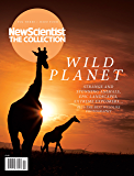 Wild Planet: Strange and stunning animals, epic landscapes, extreme explorers (New Scientist: The Collection Book 3) (English Edition)