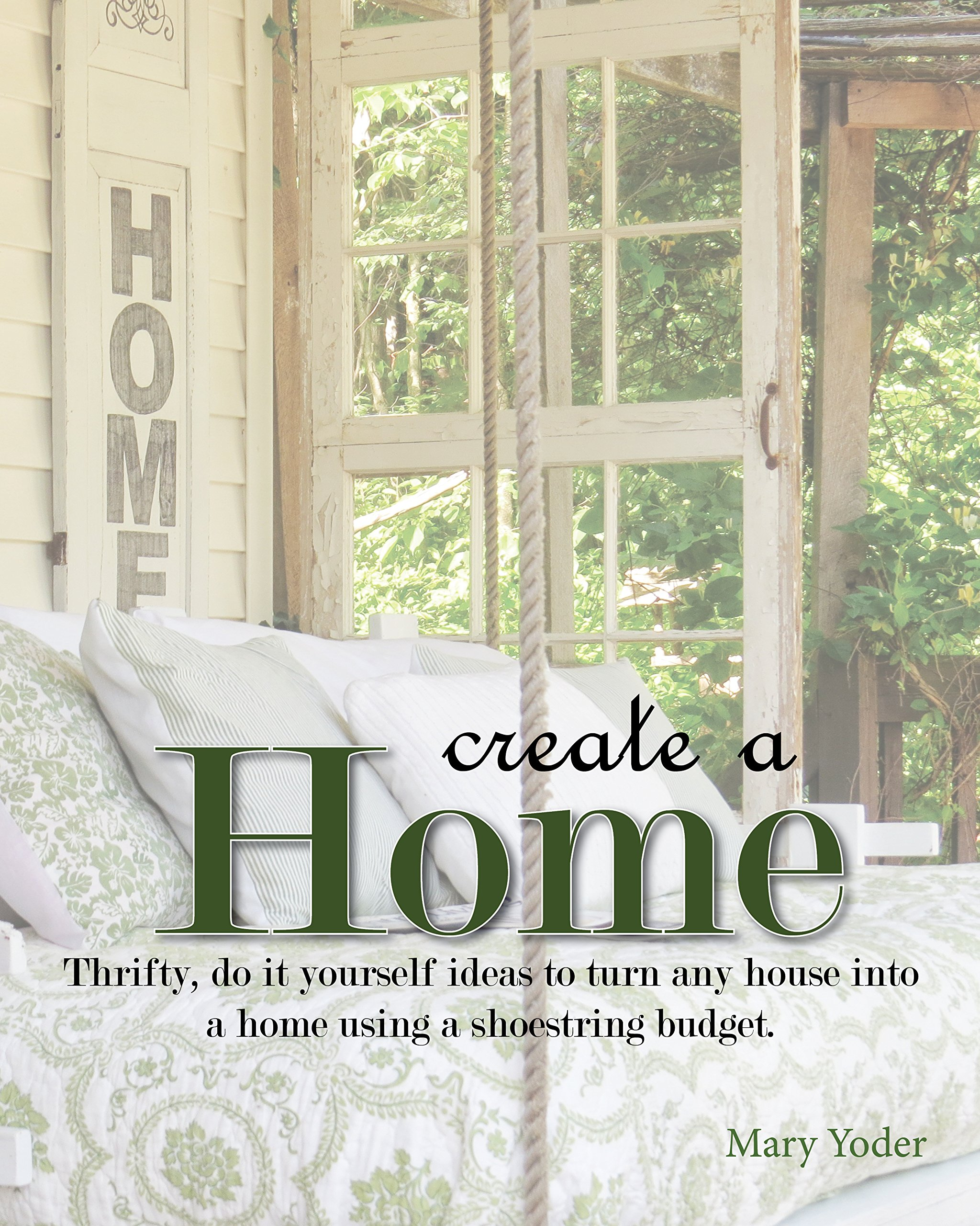 Create a home: Thrifty, Do it yourself ideas to turn any house into ...