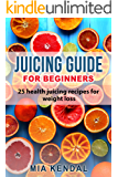 Juicing guide for beginners: 25 health juicing recipes for weight loss