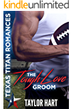The Tough Love Groom: Texas Titan Romances