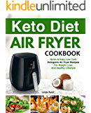 Keto Diet Air Fryer Cookbook: Quick and Easy Low Carb Ketogenic Diet Air Fryer Recipes for Weight Loss and Healthy Lifestyle