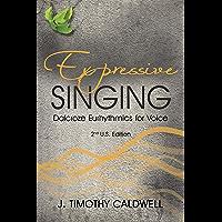 Expressive Singing: Dalcroze Eurhythmics for Voice (English Edition)