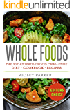 Whole Food: The 30 Day Whole Food Challenge – Whole Foods Diet – Whole Foods Cookbook – Whole Foods Recipes (Whole Foods - Clean Eating)