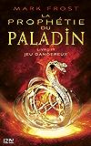 La Prophétie du paladin : tome 3 - Jeu dangereux