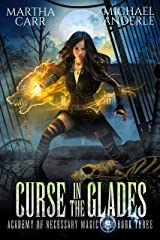 Curse In The Glades (Academy of Necessary Magic Book 3) Kindle Edition