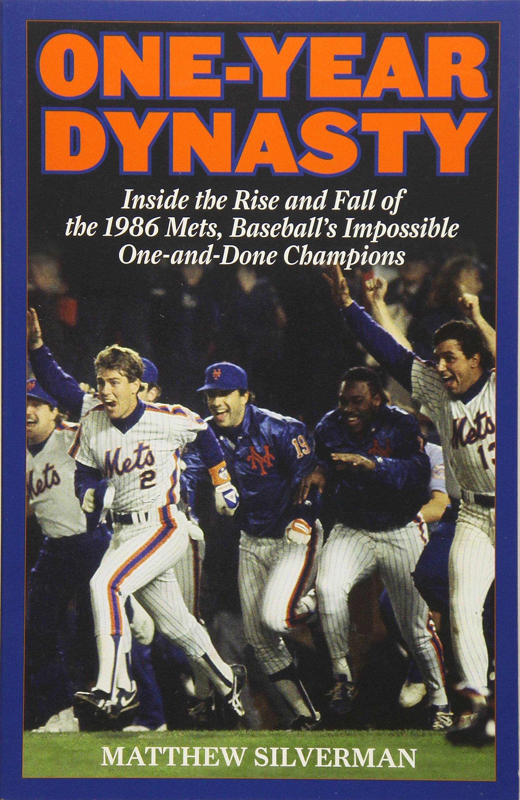 53d2bf44a One-Year Dynasty: Inside the Rise and Fall of the 1986 Mets, Baseball's  Impossible One-and-Done Champions: Matthew Silverman: 9781493009091: Amazon.com:  ...