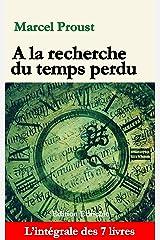A la recherche du temps perdu (Edition enrichie): L'intégrale des 7 livres (French Edition) Kindle Edition
