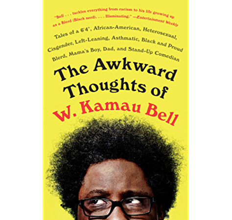 Amazon Com The Awkward Thoughts Of W Kamau Bell Tales Of A 6 4 African American Heterosexual Cisgender Left Leaning Asthmatic Black And Proud Blerd Mama S Boy Dad And Stand Up Comedian Ebook Bell W