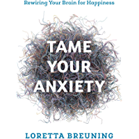 Tame Your Anxiety: Rewiring Your Brain for Happiness (English Edition)