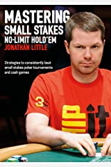 Mastering Small Stakes No-Limit Hold'em: Strategies to consistently beat small stakes poker tournaments and cash games Kindle Edition