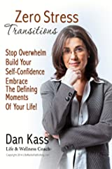 Zero Stress Transitions: Stop Overwhelm, Build Your Self-Confidence & Embrace the Defining Moments of Your Life! (Zero Stress Coaching Series Book 3) Kindle Edition