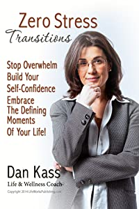 Zero Stress Transitions: Stop Overwhelm, Build Your Self-Confidence & Embrace the Defining Moments of Your Life! (Zero Stress Coaching Series Book 3)