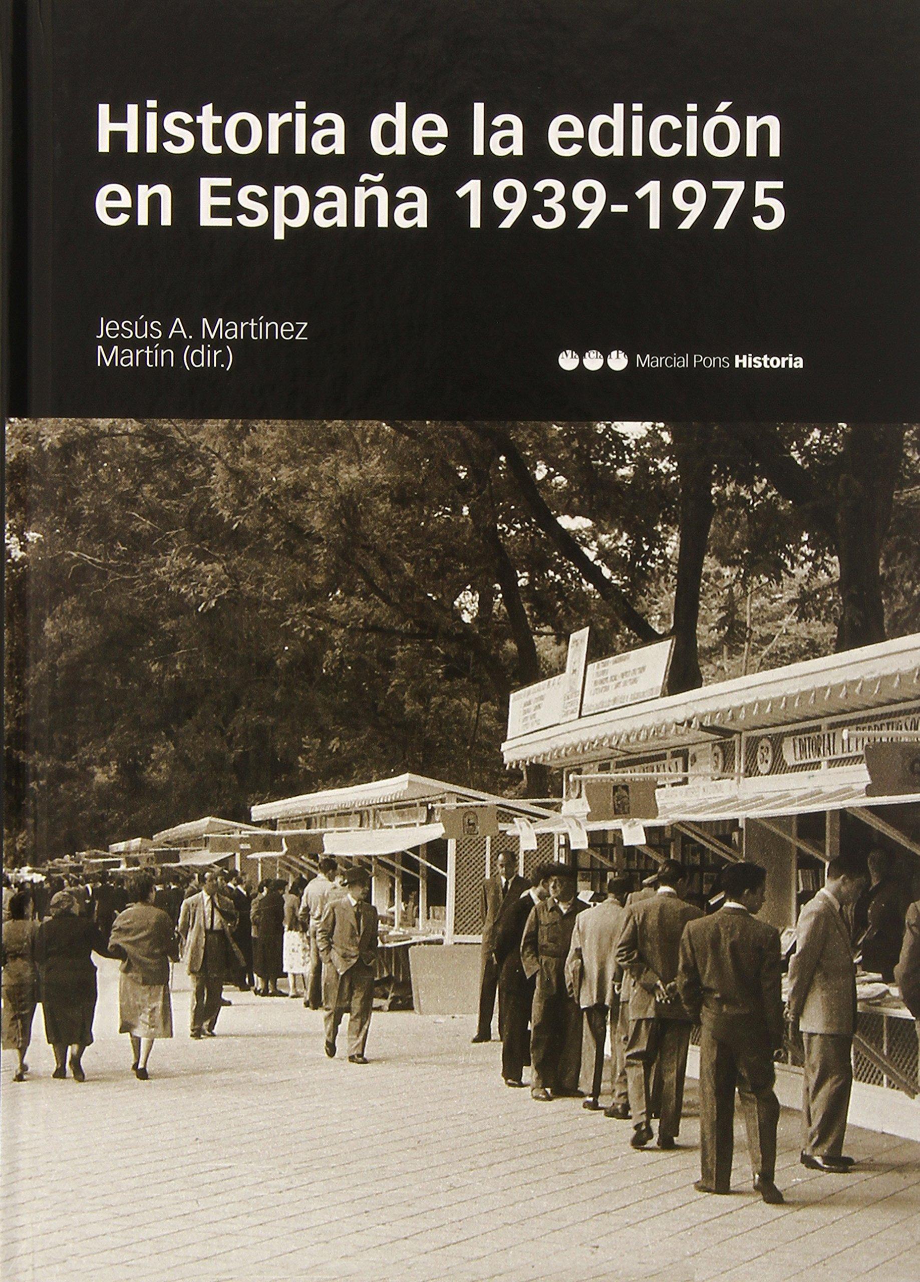 HISTORIA DE LA EDICIÓN EN ESPAÑA 1939-1975 Historia m.Pons: Amazon.es: Martínez Martín, Jesús Antonio: Libros