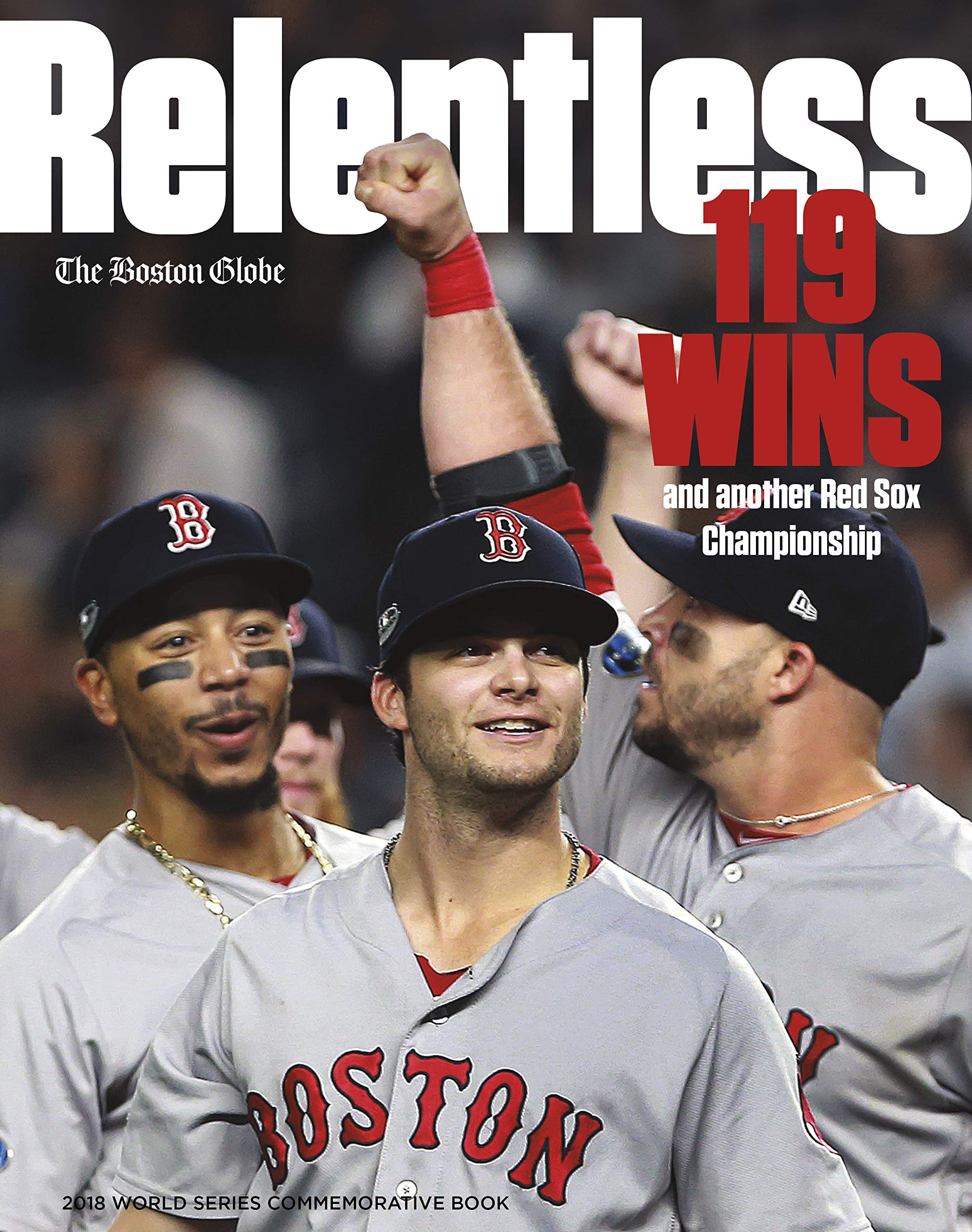 39f53291a Relentless - 119 Wins and Another Red Sox Championship Hardcover – October  30, 2018