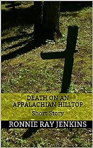 Death On An Appalachian Hilltop: Short Story