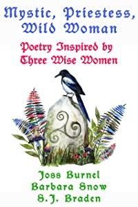Mystic, Priestess, Wild Woman: Poetry Inspired By Three Wise Women