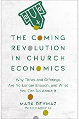The Coming Revolution in Church Economics: Why Tithes and Offerings Are No Longer Enough, and What You Can Do about It Kindle Edition