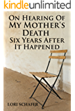 On Hearing of My Mother's Death Six Years After It Happened: A Daughter's Memoir of Mental Illness