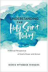 Understanding the Holy Spirit Today: A Biblical Perspective of God's Power and Action Kindle Edition