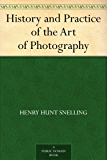 History and Practice of the Art of Photography