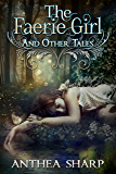The Faerie Girl and Other Tales: Six Magical Stories (Sharp Tales Book 3)
