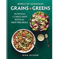 Bowls of Goodness: Grains + Greens: Nutritious + Climate Smart Recipes for Meat-free Meals (English Edition)