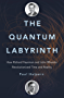 The Quantum Labyrinth: How Richard Feynman and John Wheeler Revolutionized Time and Reality (The Theoretical Minimum)