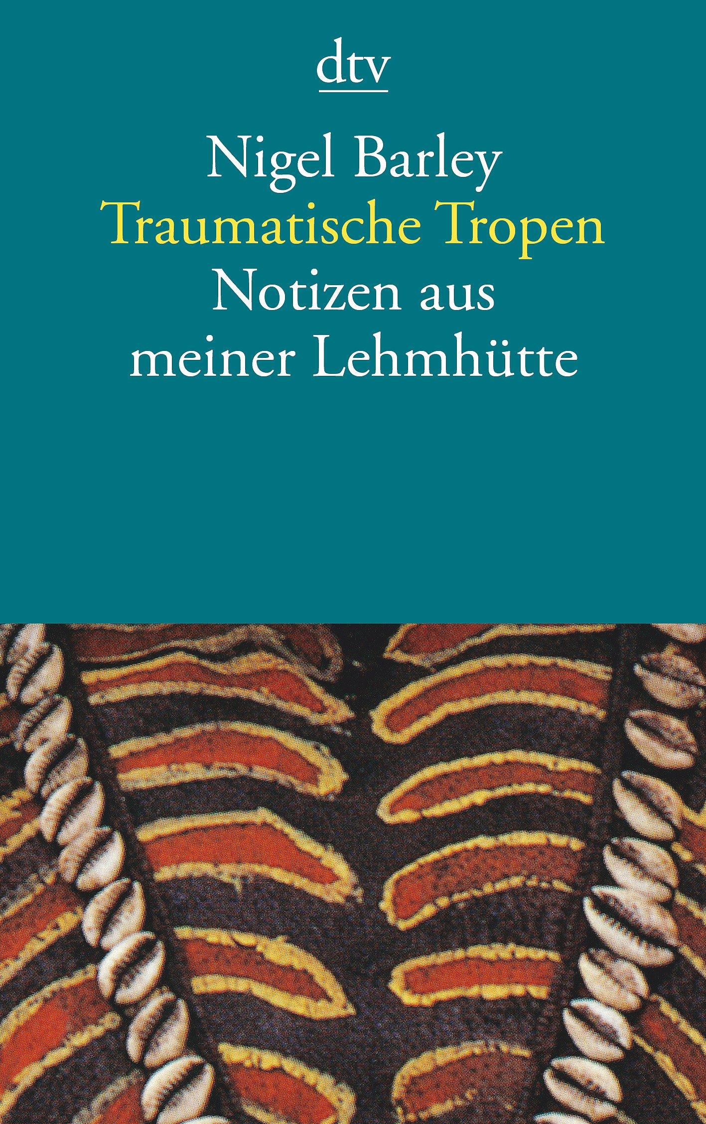 Traumatische Tropen: Notizen aus meiner Lehmhütte Taschenbuch – 1. November 1997 Nigel Barley Ulrich Enderwitz dtv Verlagsgesellschaft 3423123990