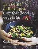 La cucina della capra. Comfort food vegetale. Ediz. illustrata