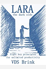 LARA – the Dark Side: Eight key principles for limitless productivity Kindle Edition