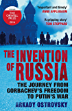 The Invention of Russia: The Journey from Gorbachev's Freedom to Putin's War