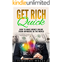 Get Rich Quick: How To Make Money Online From Anywhere In The World (Business Books, Make Money, Entrepreneurship) (Passive Income, Small Business, Money, ... Get Rich Book 1) (English Edition)